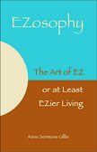 EZosophy: The Art and Wisdom of Easy or at Least Easier Living